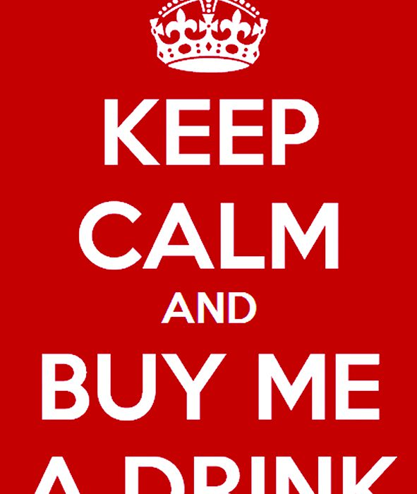 Keep Calm and Buy me a Drink!